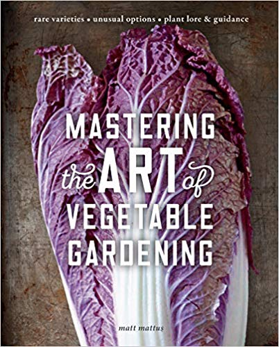 Mastering the Art of Vegetable Gardening by Matt Mattus