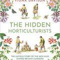 The Hidden Horticulturalists by Fiona Davison