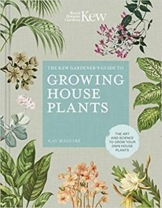 The Kew Gardener's Guide to Growing House Plants by Kay Maguire