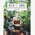 Wild at Home: How to style and care for beautiful plants by Hilton Carter
