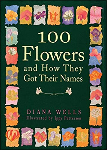 100 Flowers and How They Got Their Names by Diana Wells
