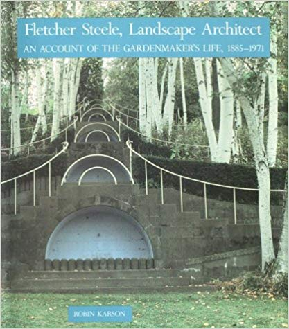 Fletcher Steele Landscape Architect by Robin S Karson