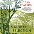 Natural Selection A Year in the Garden by Dan Pearson