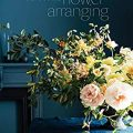 Seasonal Flower Arranging by Ariella Chezar