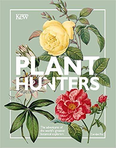 The Plant Hunters by Carolyn Fry