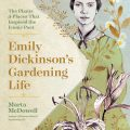 Emily Dickinson's Gardening Life by Marta McDowell