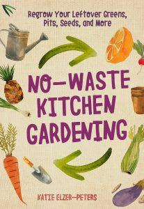 No-Waste Kitchen Gardening by Katie Elzer-Peters