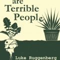Plants Are Terrible People by Luke Ruggenberg