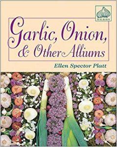 Garlic, Onion, and Other Alliums by Ellen Spector Platt
