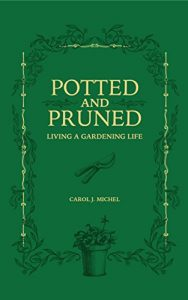 Potted and Pruned: Living a Gardening Life by Carol J. Michel