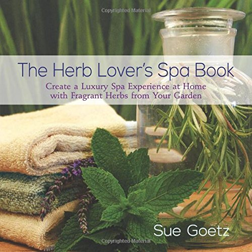The Herb Lover's Spa Book by Sue Goetz
