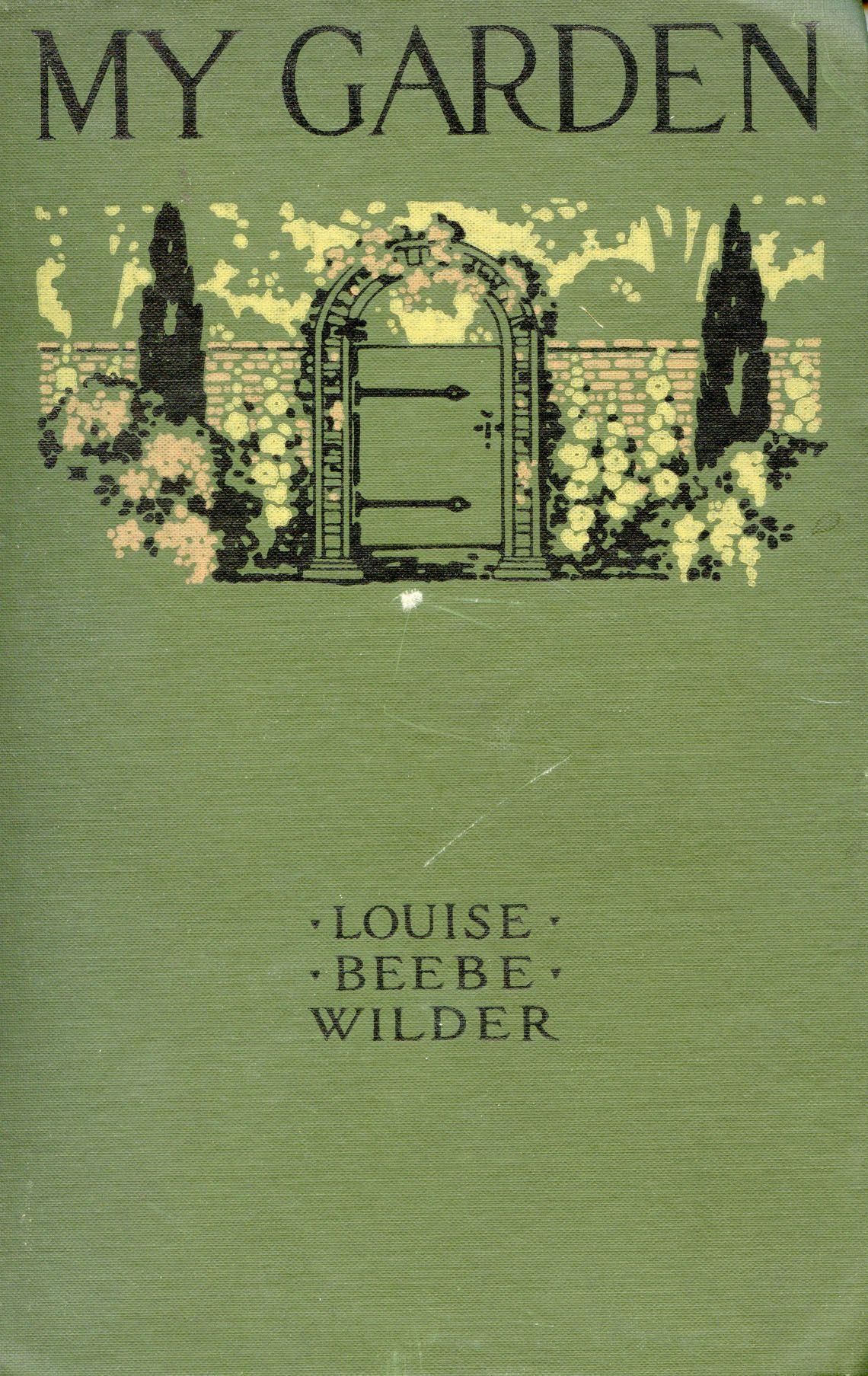 My Garden by Louise Beebe Wilder
