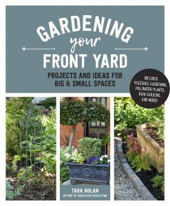 Gardening Your Front Yard by Tara Nolan