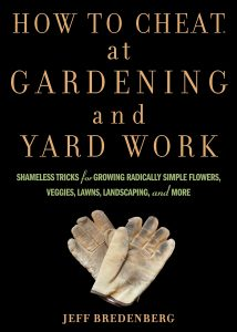 How to Cheat at Gardening and Yard Work by Jeff Bredenberg