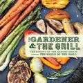 The Gardener & the Grill by Karen Adler and Judith Fertig