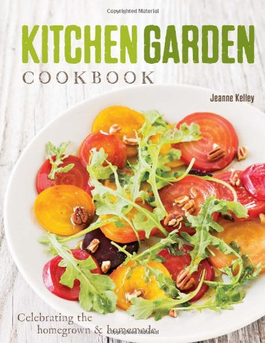 Kitchen Garden Cookbook by Jeanne Kelley