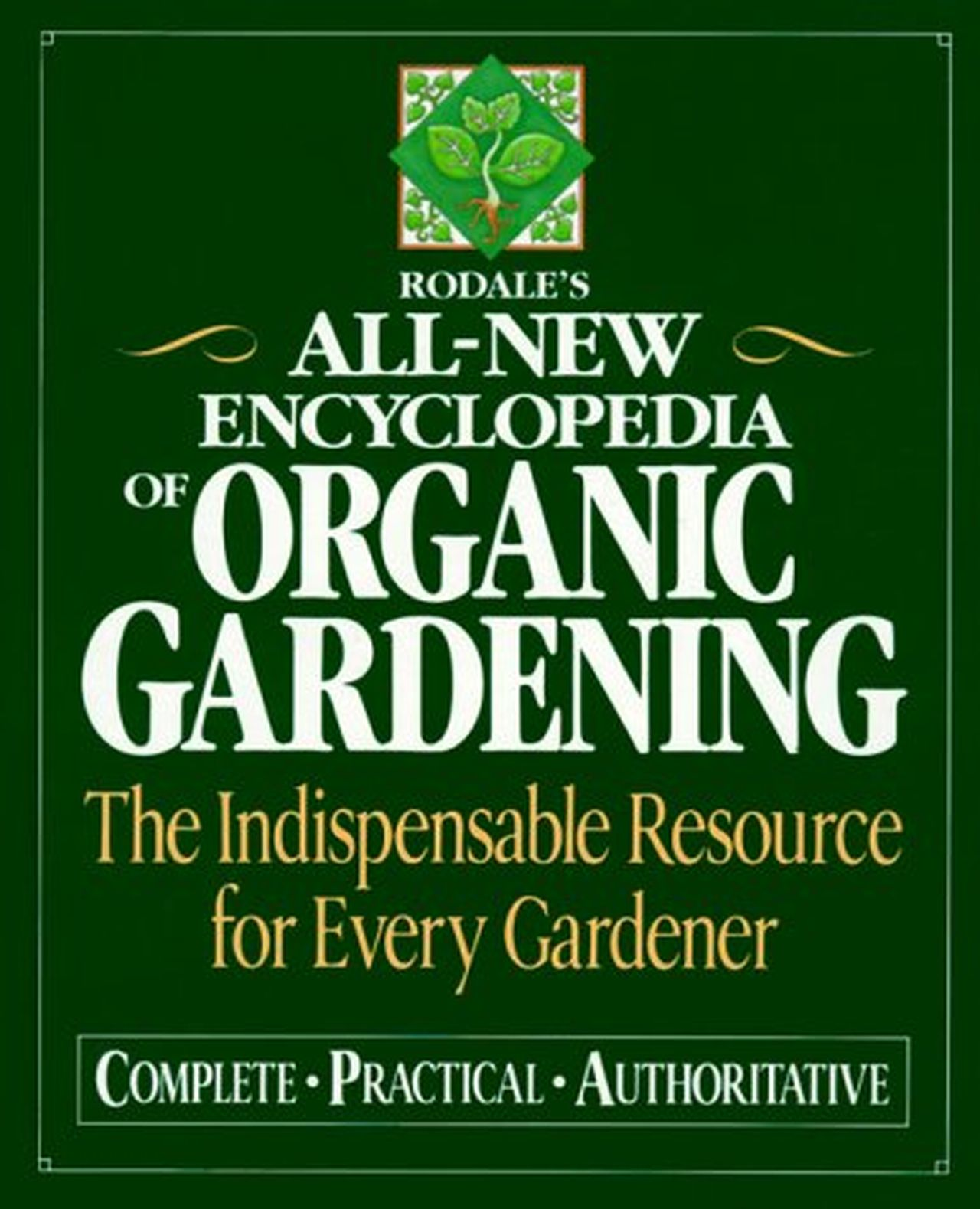 Rodale's Ultimate Encyclopedia of Organic Gardening by Deborah L. Martin , Fern Marshall Bradley, Barbara W. Ellis, and Ellen Phillips