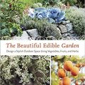 The Beautiful Edible Garden by Leslie Bennett and Stefani Bittner