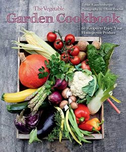 The Vegetable Garden Cookbook by Tobias Rauschenberger and Oliver Brachat