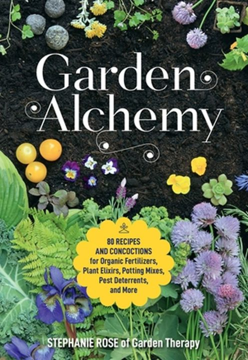 Garden Alchemy by Stephanie Rose