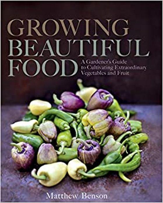 Growing Beautiful Food by Matthew Benson