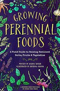 Growing Perennial Foods by Acadia Tucker and Krishna Chavda