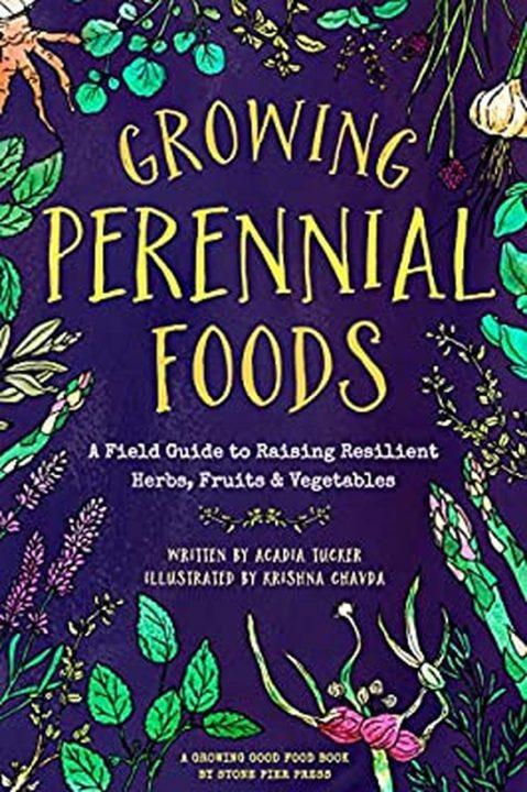 Growing Perennial Foods by Acadia Tucker and Krishna Chavda