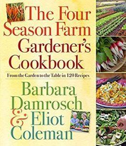 The Four Season Farm Gardener's Cookbook by Barbara Damrosch and Eliot Coleman