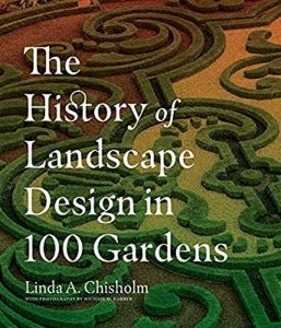 The History of Landscape Design in 100 Gardens by Linda A. Chisholm