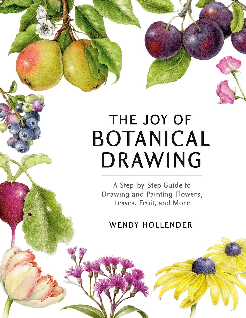 The Joy of Botanical Drawing by Wendy Hollender