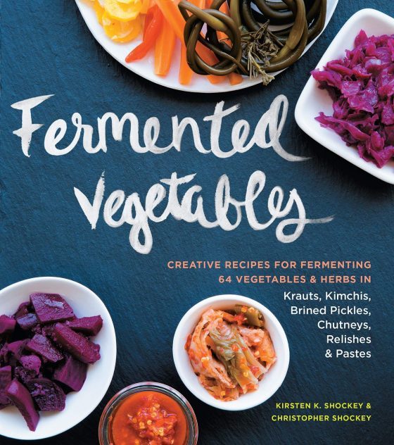 Fermented Vegetables by Kirsten and Christopher Shockey