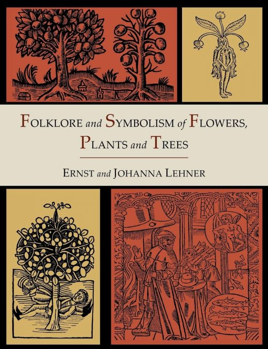 Folklore and Symbolism of Flowers, Plants and Trees by Ernst Lehner and Johanna Lehner