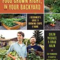 Food Grown Right, In Your Backyard by Colin McCrate and Brad Halm