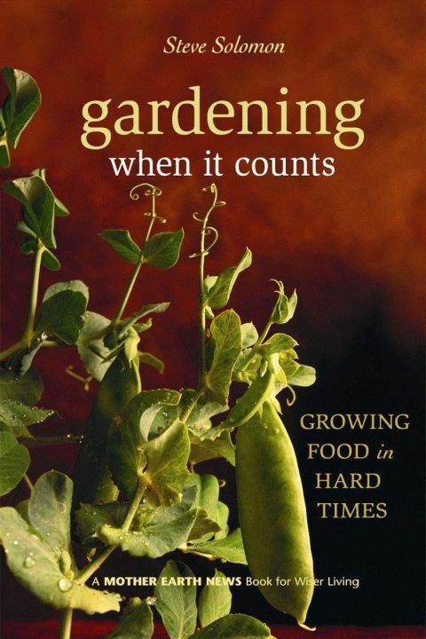 Gardening When It Counts by Steve Solomon
