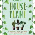 How to Houseplant by Heather Rodino