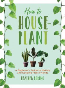 How to Houseplant by Heather Rodino