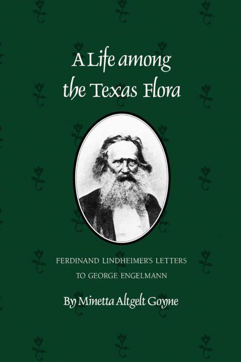 Life Among the Texas Flora by Minetta Altgelt Goyne