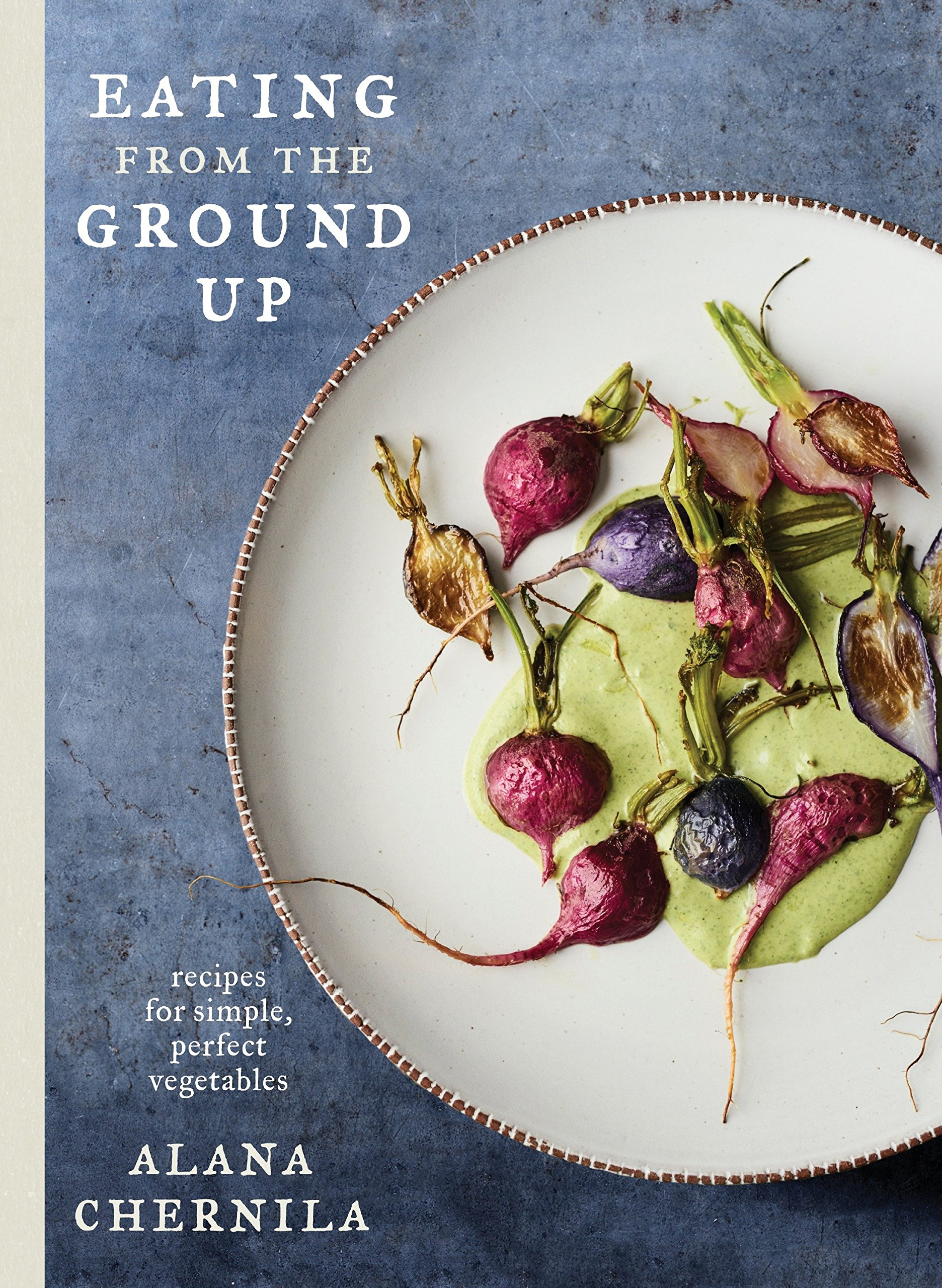 Eating from the Ground Up by Alana Chernila
