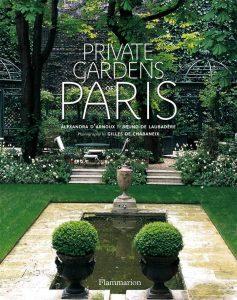Private Gardens of Paris by Alexandra D'Arnoux and Bruno De Laubadere