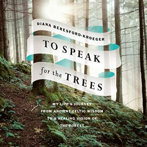 To Speak for the Trees by Diana Beresford-Kroeger